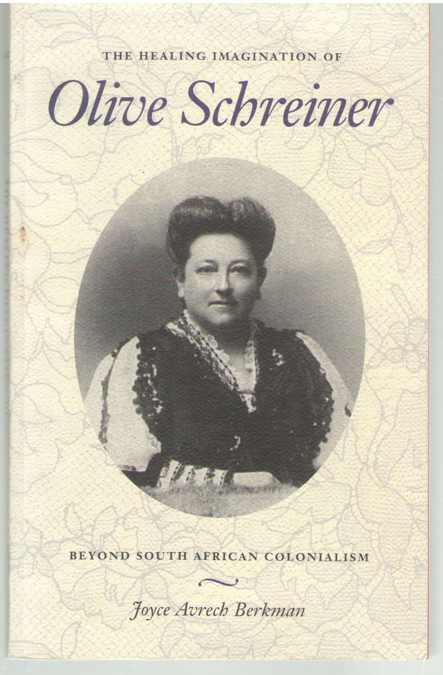 The Healing Imagination of Olive Schreiner: Beyond South African Colonialism, Berkman, Joyce Avrech
