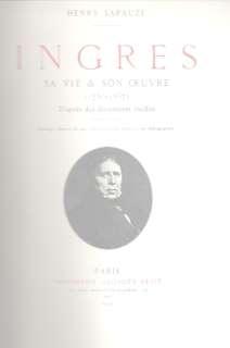 Ingres: Sa Vie & Son Oeuvre, (1780-1867), dapres des documents inedits., LAPAUZE, Henry